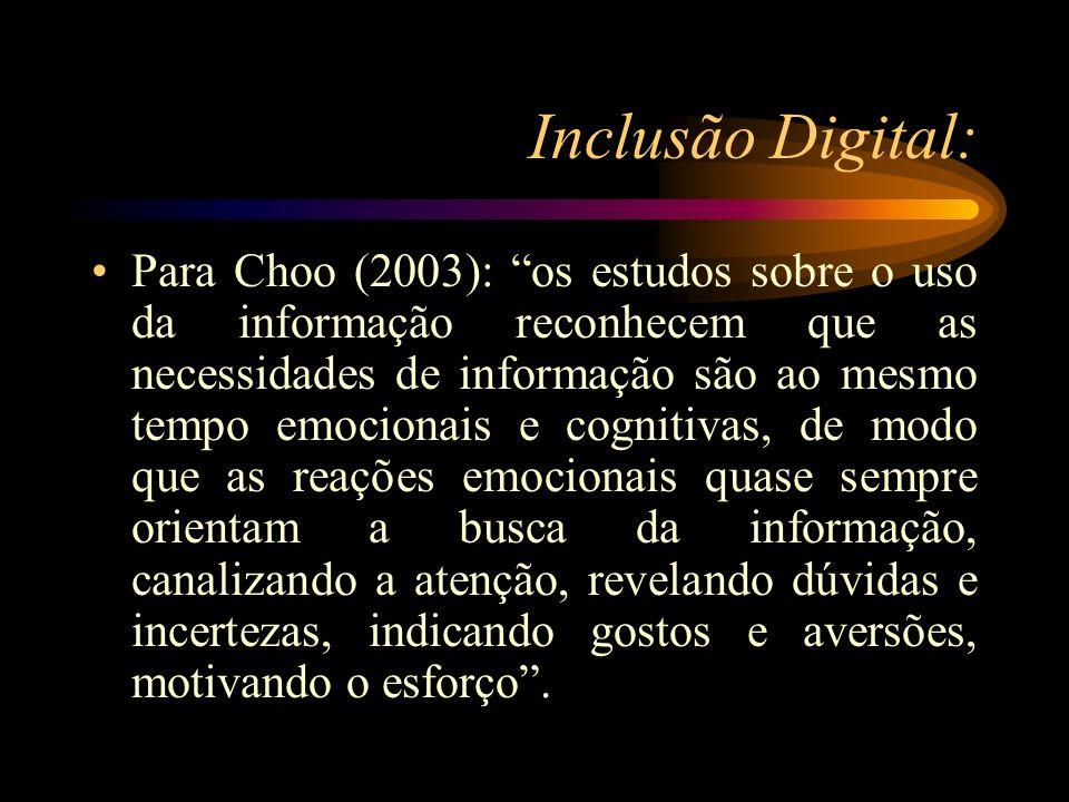 Inclusão Digital: Para Choo (2003): os estudos sobre o uso da informação reconhecem que as necessidades de informação são ao mesmo tempo emocionais e