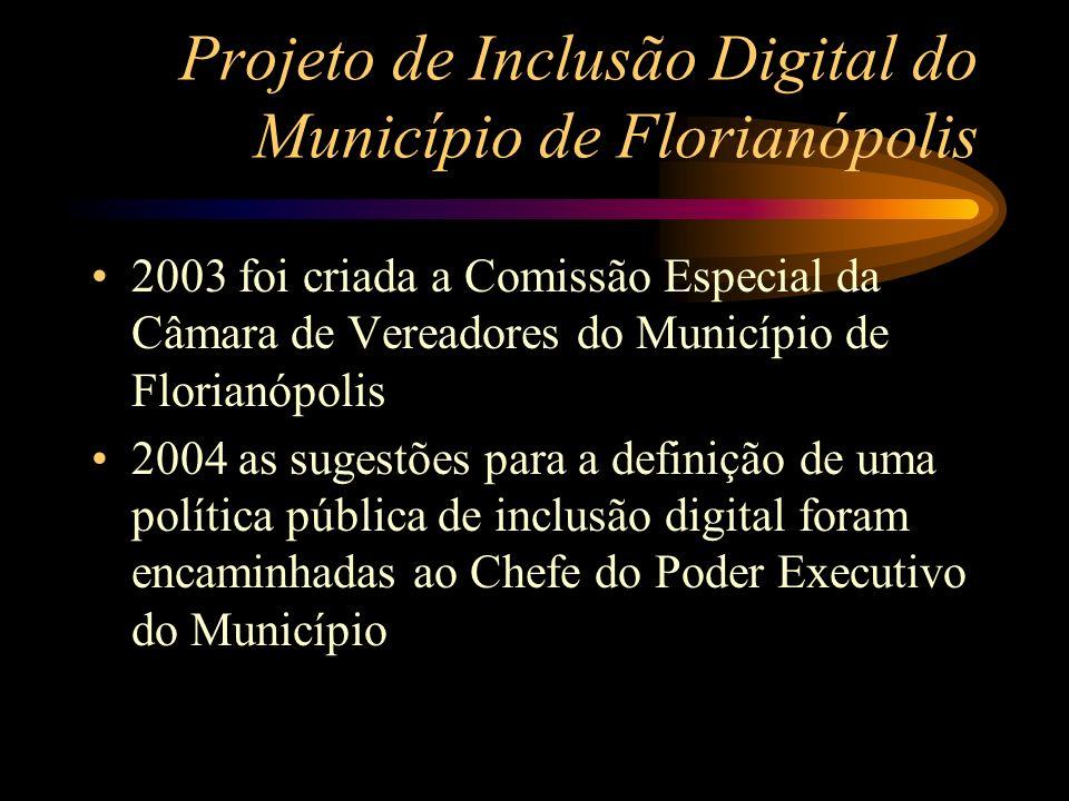 Projeto de Inclusão Digital do Município de Florianópolis 2003 foi criada a Comissão Especial da Câmara de Vereadores do Município de Florianópolis 20