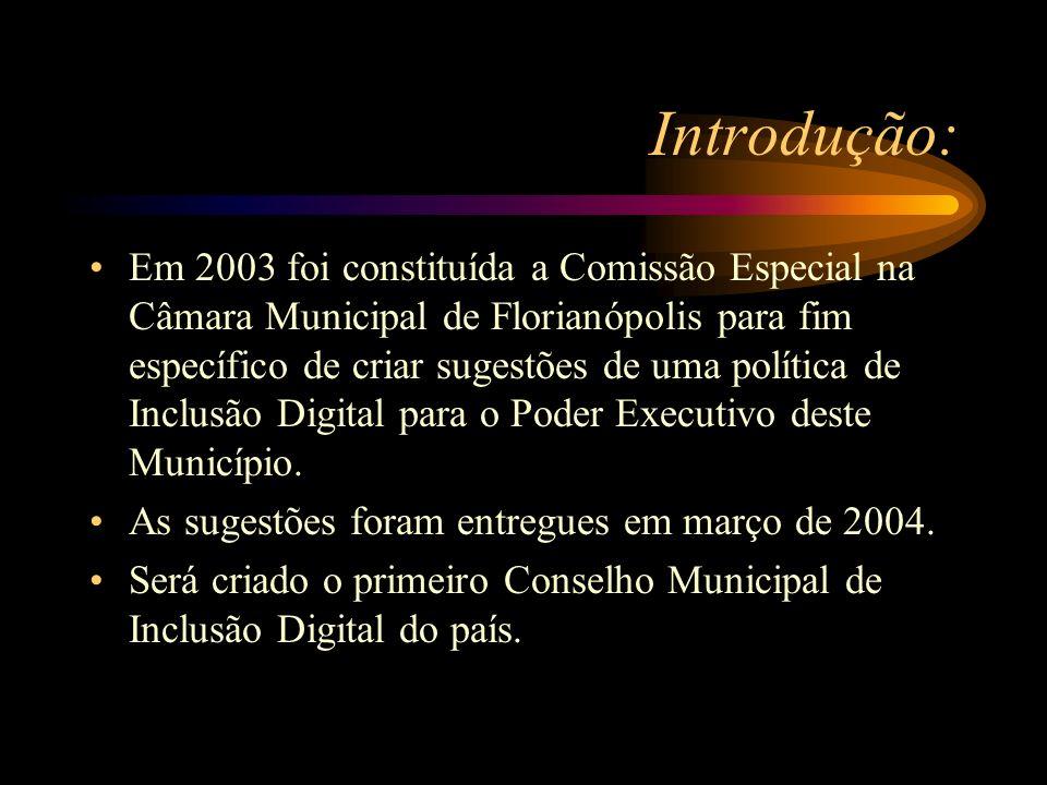 Projeto de Inclusão Digital do Município de Florianópolis 2003 foi criada a Comissão Especial da Câmara de Vereadores do Município de Florianópolis 2004 as sugestões para a definição de uma política pública de inclusão digital foram encaminhadas ao Chefe do Poder Executivo do Município