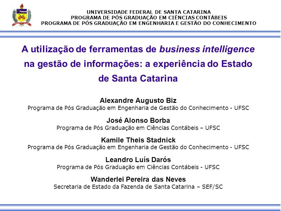 2 UNIVERSIDADE FEDERAL DE SANTA CATARINA PROGRAMA DE PÓS GRADUAÇÃO EM CIÊNCIAS CONTÁBEIS PROGRAMA DE PÓS GRADUAÇÃO EM ENGENHARIA E GESTÃO DO CONHECIMENTO TECNOLOGIA DA INFORMAÇÃO NA MODERNIZAÇÃO DA GESTÃO PÚBLICA business intelligence: área de estudo interdisciplinar, que tem como objeto de estudo a elaboração de sistemas de informação computacionais responsáveis por organizar grandes volumes de dados (data warehouse) e facilitar a descoberta de relações entre tais dados (data mining; knowledge discovery in data bases - KDD).