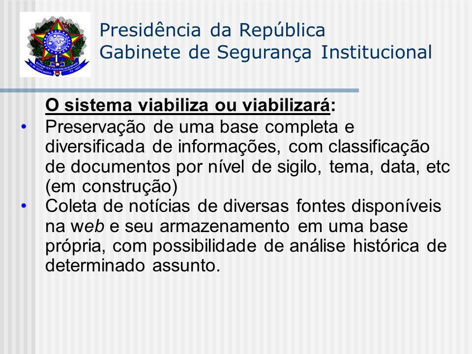 Presidência da República Gabinete de Segurança Institucional O sistema viabiliza ou viabilizará: Preservação de uma base completa e diversificada de i