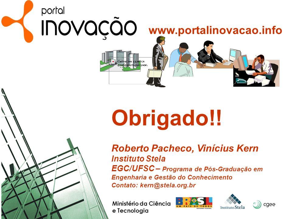 Ministério da Ciência e Tecnologia Obrigado!! Roberto Pacheco, Vinícius Kern Instituto Stela EGC/UFSC – Programa de Pós-Graduação em Engenharia e Gest