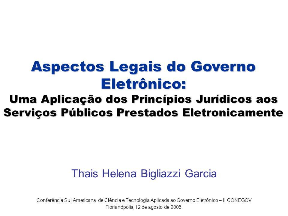 Aspectos Legais do Governo Eletrônico: Uma Aplicação dos Princípios Jurídicos aos Serviços Públicos Prestados Eletronicamente Thais Helena Bigliazzi G
