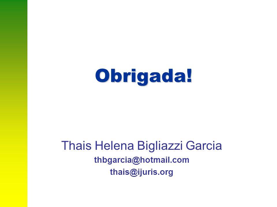 Obrigada! Thais Helena Bigliazzi Garcia thbgarcia@hotmail.com thais@ijuris.org