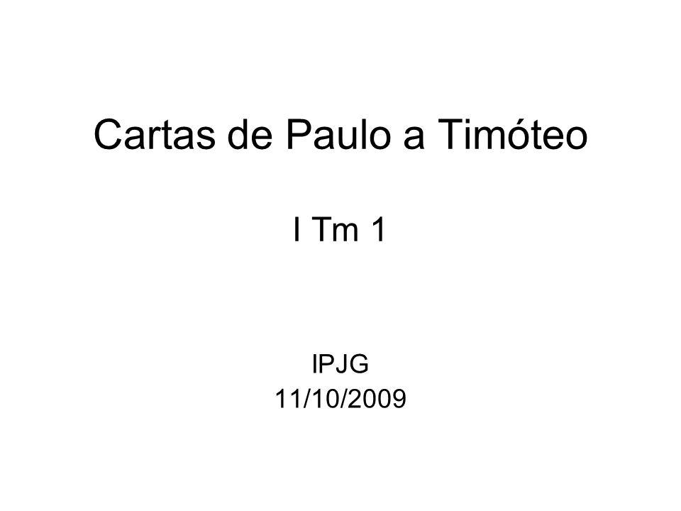 Cartas de Paulo a Timóteo I Tm 1 IPJG 11/10/2009