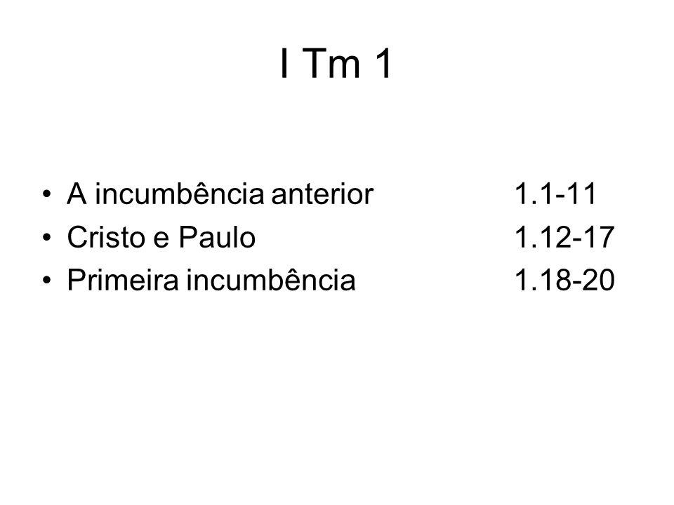 I Tm 1 A incumbência anterior1.1-11 Cristo e Paulo1.12-17 Primeira incumbência1.18-20
