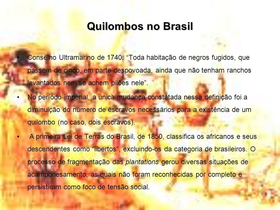 Quilombos no Brasil Conselho Ultramarino de 1740: Toda habitação de negros fugidos, que passem de cinco, em parte despovoada, ainda que não tenham ran