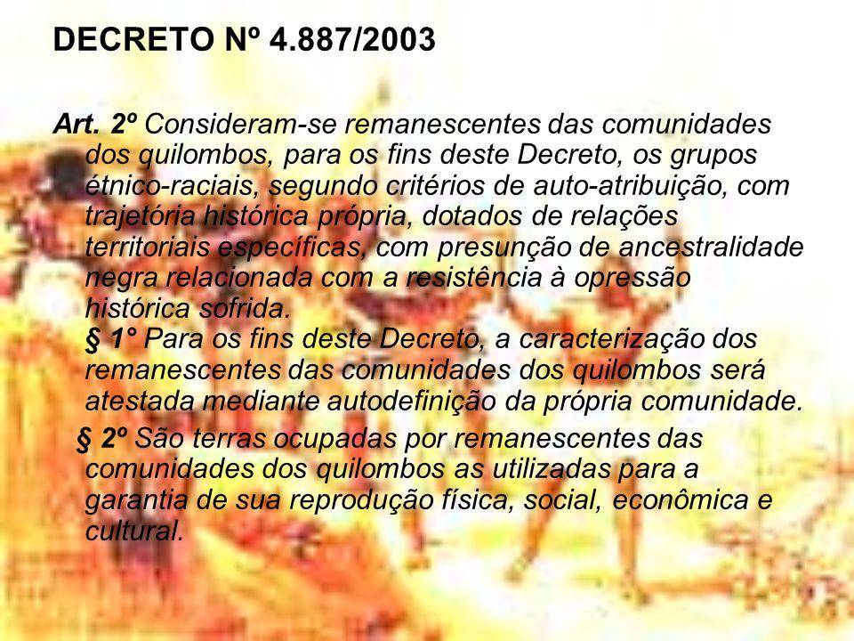 DECRETO Nº 4.887/2003 Art. 2º Consideram-se remanescentes das comunidades dos quilombos, para os fins deste Decreto, os grupos étnico-raciais, segundo