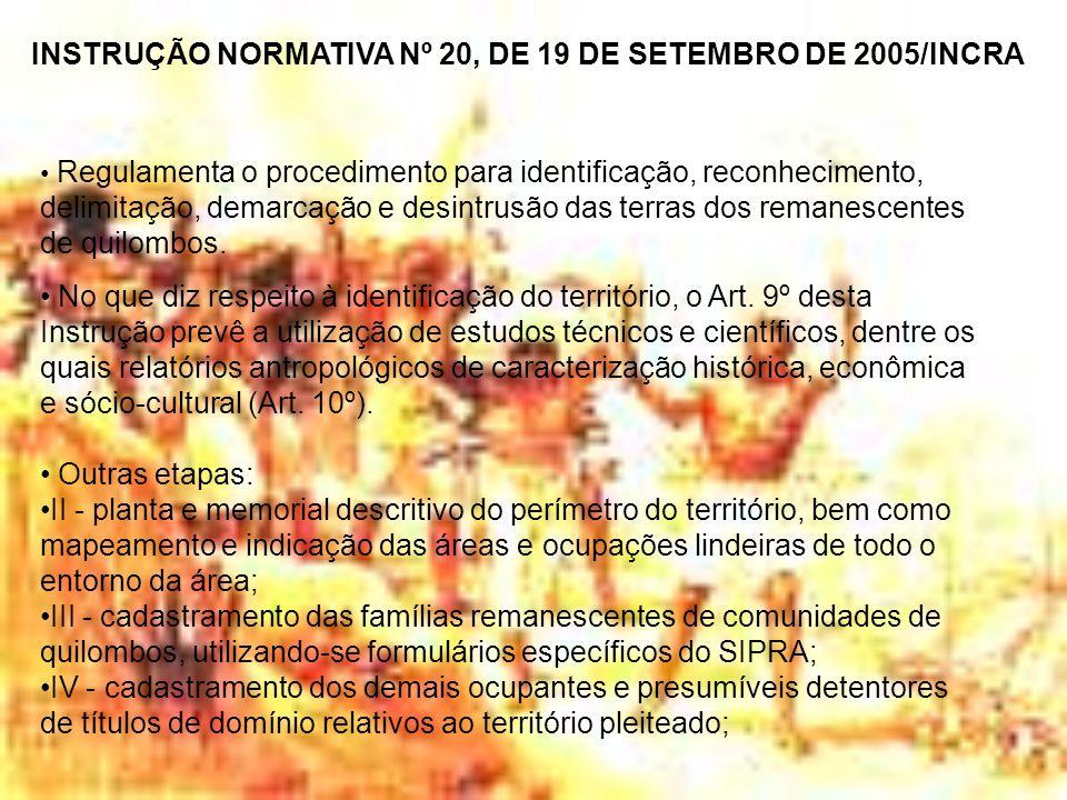 INSTRUÇÃO NORMATIVA Nº 20, DE 19 DE SETEMBRO DE 2005/INCRA Regulamenta o procedimento para identificação, reconhecimento, delimitação, demarcação e de