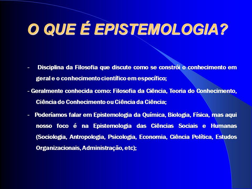 O QUE É EPISTEMOLOGIA? - Disciplina da Filosofia que discute como se constrói o conhecimento em geral e o conhecimento científico em específico; - Ger