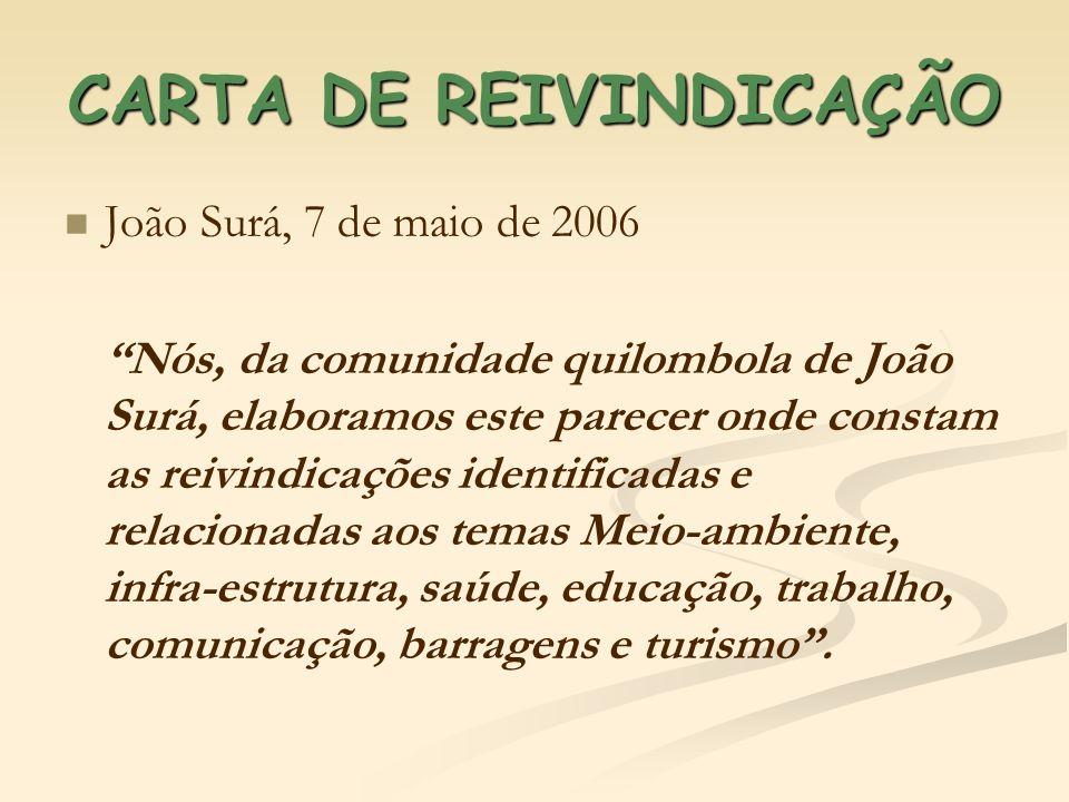 CARTA DE REIVINDICAÇÃO João Surá, 7 de maio de 2006 Nós, da comunidade quilombola de João Surá, elaboramos este parecer onde constam as reivindicações
