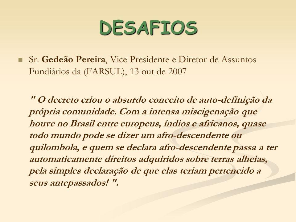 DESAFIOS Sr. Gedeão Pereira, Vice Presidente e Diretor de Assuntos Fundiários da (FARSUL), 13 out de 2007