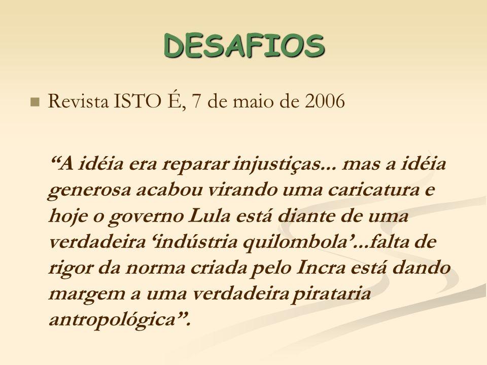 DESAFIOS Revista ISTO É, 7 de maio de 2006 A idéia era reparar injustiças... mas a idéia generosa acabou virando uma caricatura e hoje o governo Lula