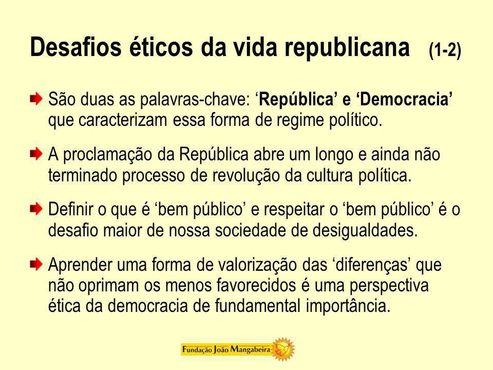 Desafios éticos da vida republicana (1-2) São duas as palavras-chave: República e Democracia que caracterizam essa forma de regime político. A proclam