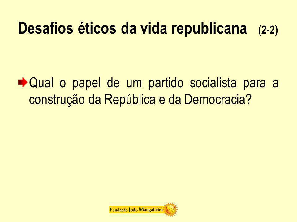 Desafios éticos da vida republicana (2-2) Qual o papel de um partido socialista para a construção da República e da Democracia?
