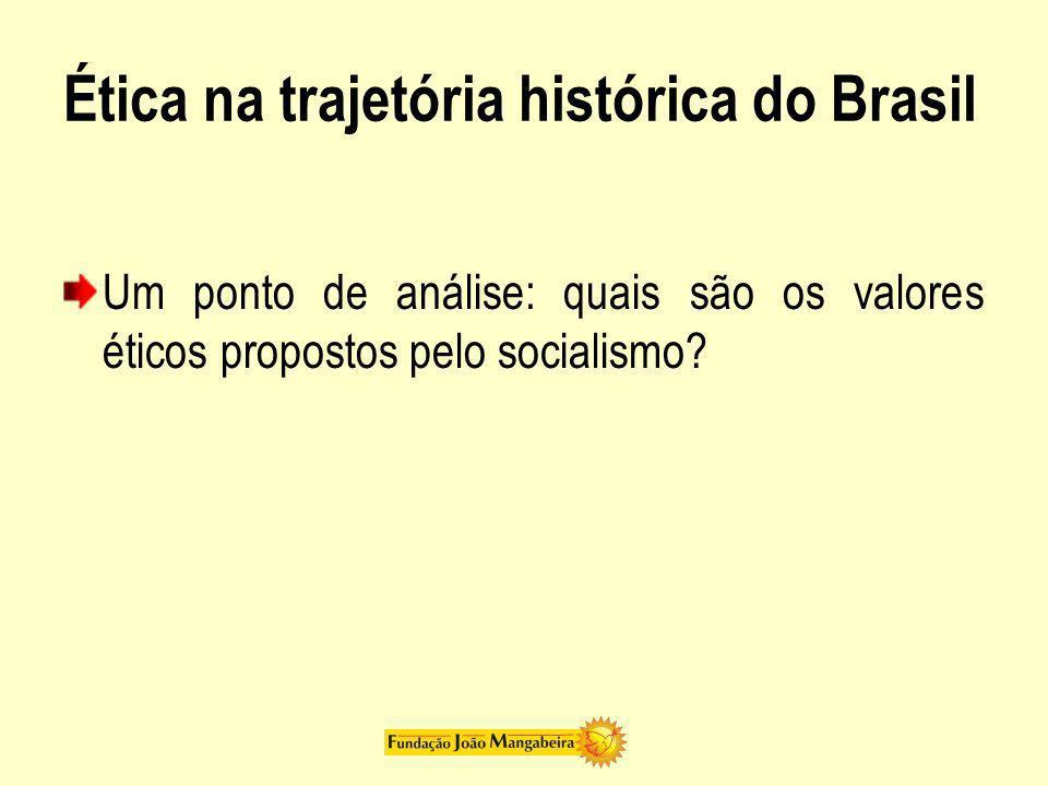 Ética na trajetória histórica do Brasil Um ponto de análise: quais são os valores éticos propostos pelo socialismo?