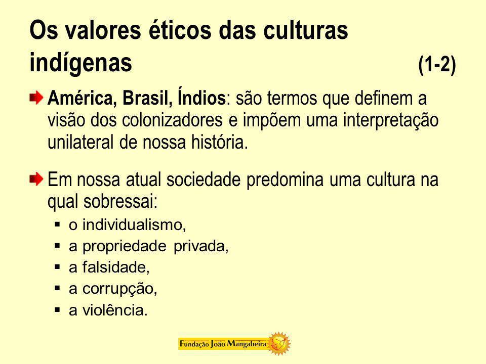 Os valores éticos das culturas indígenas (1-2) América, Brasil, Índios : são termos que definem a visão dos colonizadores e impõem uma interpretação u
