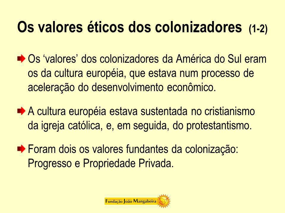 Os valores éticos dos colonizadores (1-2) Os valores dos colonizadores da América do Sul eram os da cultura européia, que estava num processo de acele