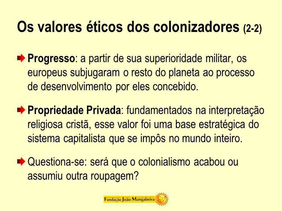 Os valores éticos dos colonizadores (2-2) Progresso : a partir de sua superioridade militar, os europeus subjugaram o resto do planeta ao processo de