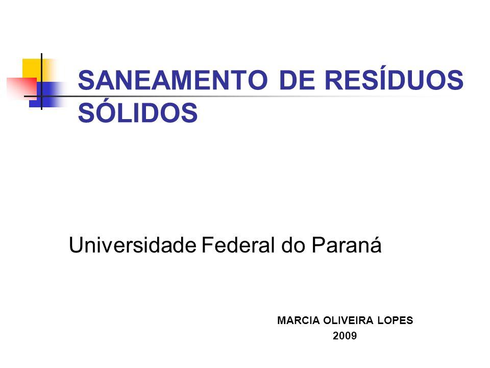SANEAMENTO DE RESÍDUOS SÓLIDOS Universidade Federal do Paraná MARCIA OLIVEIRA LOPES 2009
