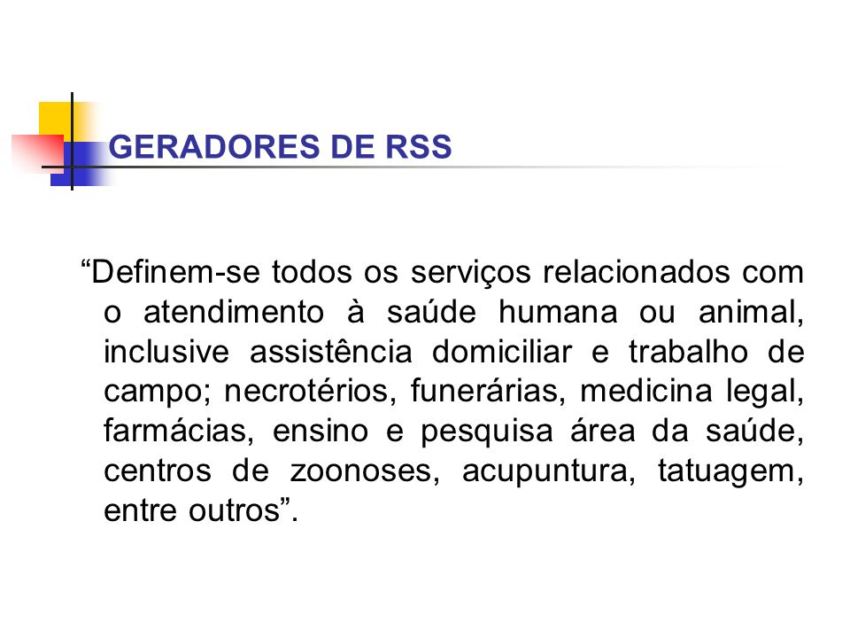 GERADORES DE RSS Definem-se todos os serviços relacionados com o atendimento à saúde humana ou animal, inclusive assistência domiciliar e trabalho de