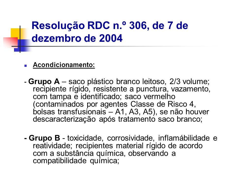 Acondicionamento: - Grupo A – saco plástico branco leitoso, 2/3 volume; recipiente rígido, resistente a punctura, vazamento, com tampa e identificado;