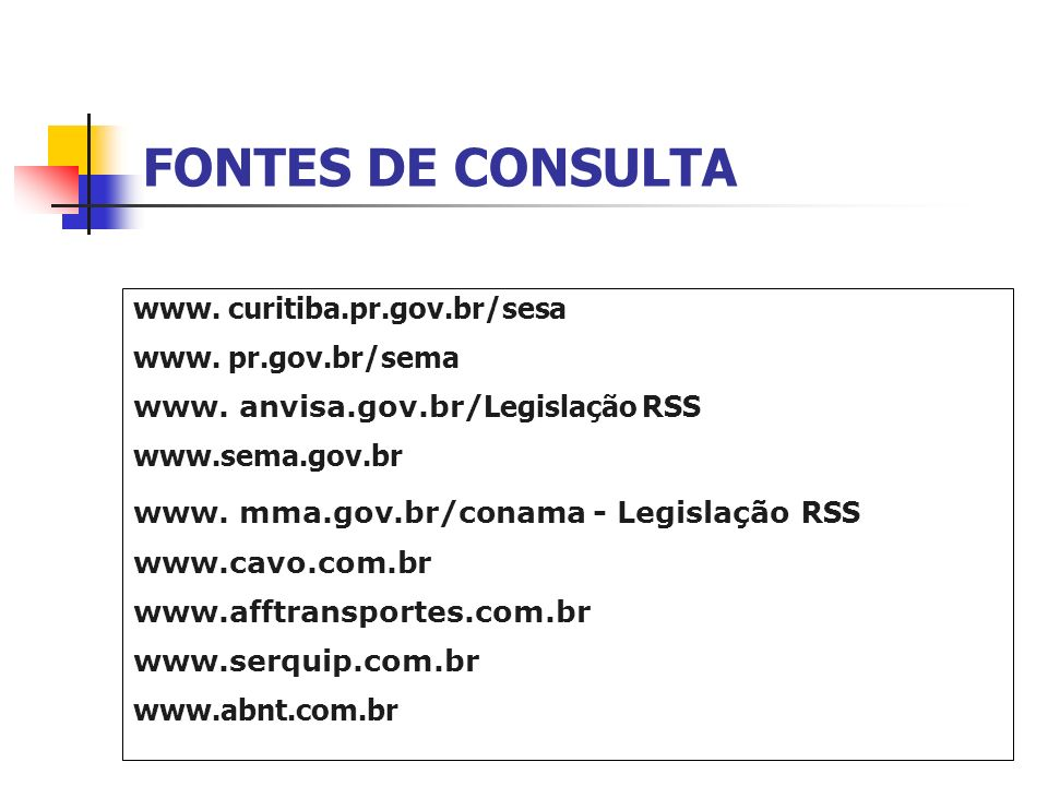 FONTES DE CONSULTA www. curitiba.pr.gov.br/sesa www. pr.gov.br/sema www. anvisa.gov.br/ Legislação RSS www.sema.gov.br www. mma.gov.br/conama - Legisl