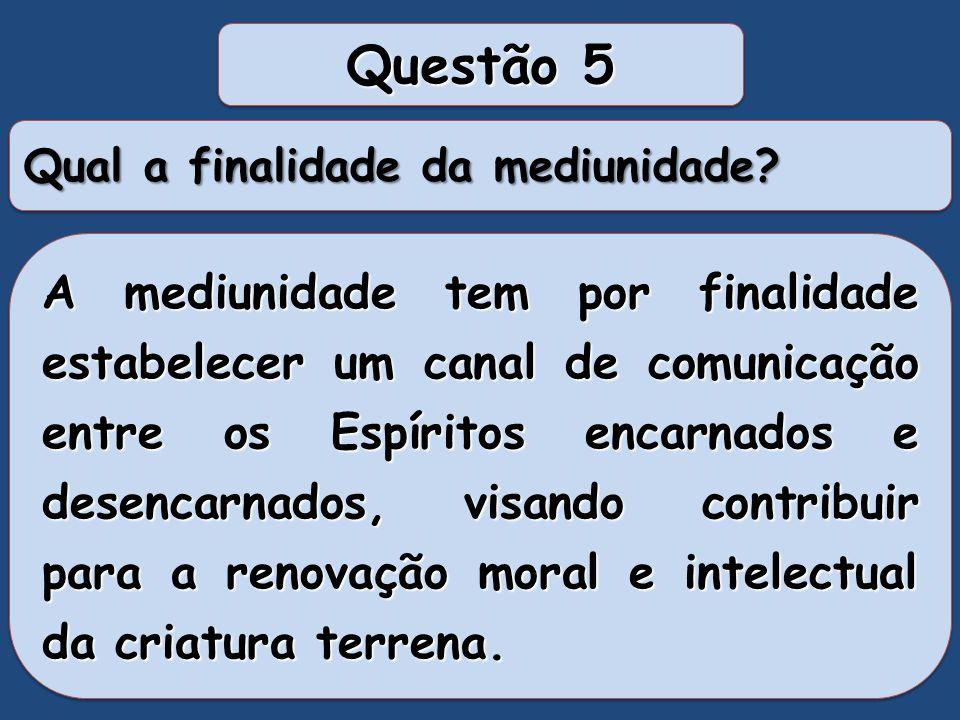 Questão 4 Por que a mediunidade não implica relações habituais com os Espíritos superiores? A mediunidade é uma aptidão de que dispõe o Espírito encar