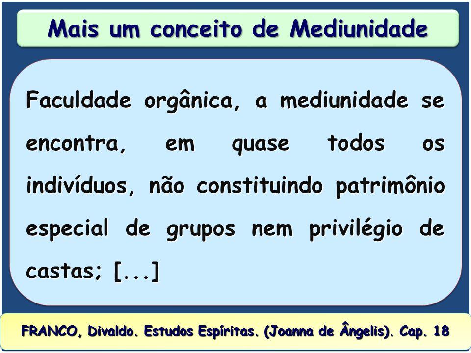 Outro Conceito de Mediunidade A faculdade mediúnica é uma propriedade do organismo e não depende das qualidades morais do médium; [...] KARDEC, Allan.