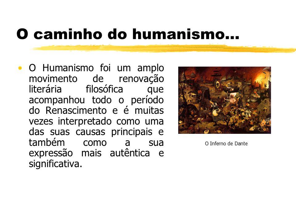 O caminho do humanismo… O Humanismo foi um amplo movimento de renovação literária filosófica que acompanhou todo o período do Renascimento e é muitas