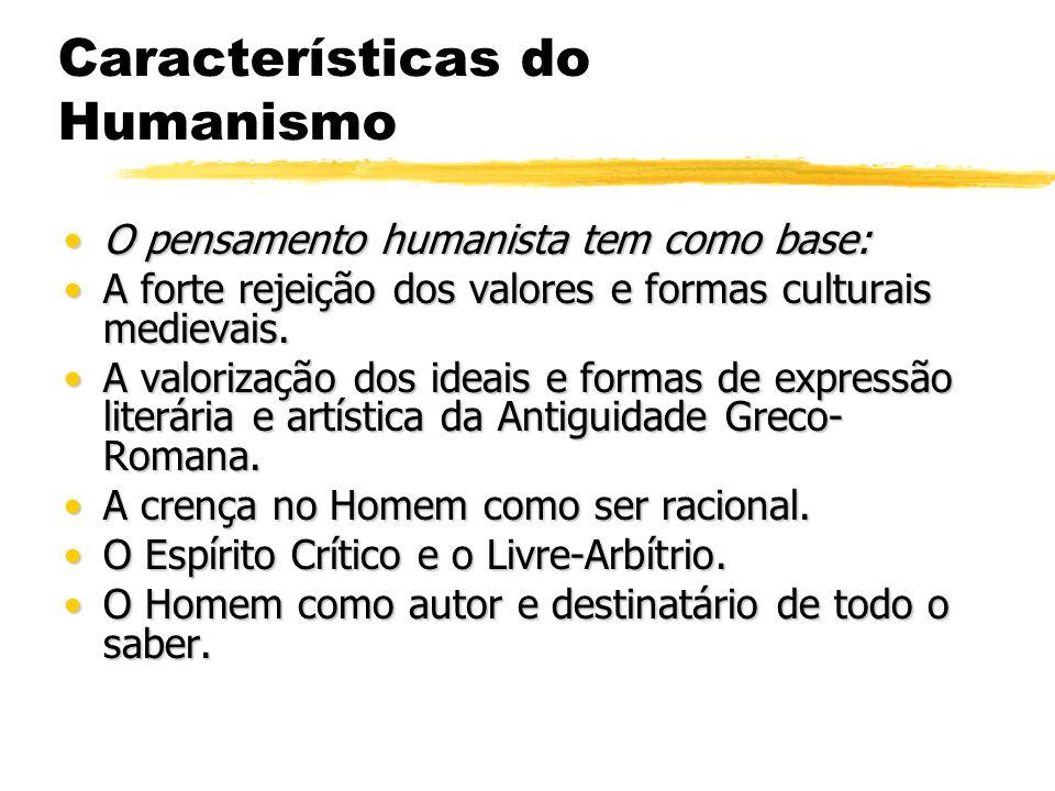 Características do Humanismo O pensamento humanista tem como base:O pensamento humanista tem como base: A forte rejeição dos valores e formas culturai