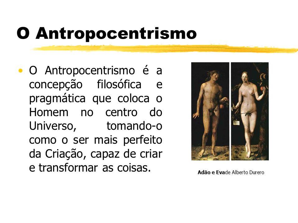 O Antropocentrismo O Antropocentrismo é a concepção filosófica e pragmática que coloca o Homem no centro do Universo, tomando-o como o ser mais perfei