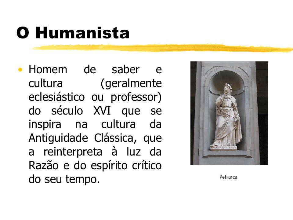 O Humanista Homem de saber e cultura (geralmente eclesiástico ou professor) do século XVI que se inspira na cultura da Antiguidade Clássica, que a rei