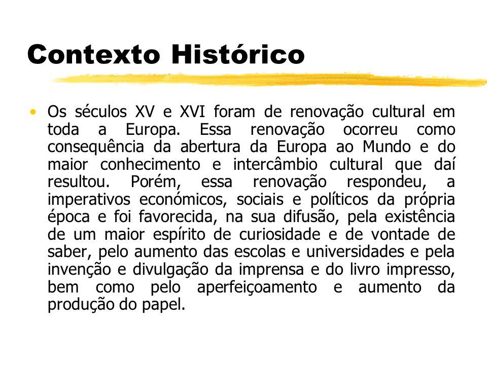 Contexto Histórico Os séculos XV e XVI foram de renovação cultural em toda a Europa. Essa renovação ocorreu como consequência da abertura da Europa ao