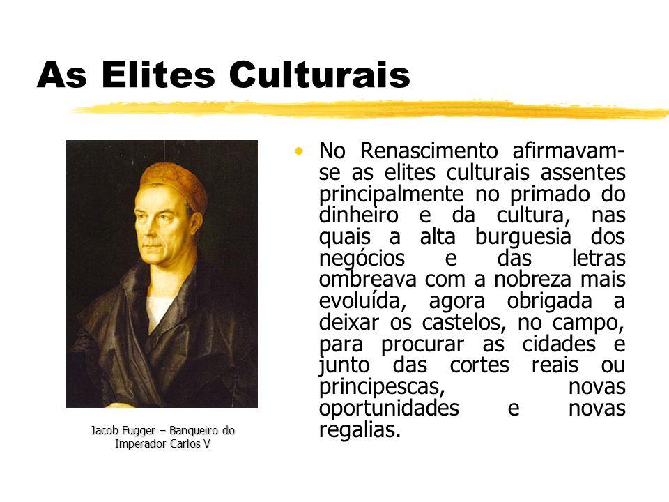 As Elites Culturais No Renascimento afirmavam- se as elites culturais assentes principalmente no primado do dinheiro e da cultura, nas quais a alta bu