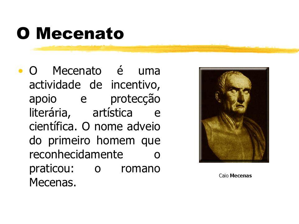 O Mecenato O Mecenato é uma actividade de incentivo, apoio e protecção literária, artística e científica. O nome adveio do primeiro homem que reconhec