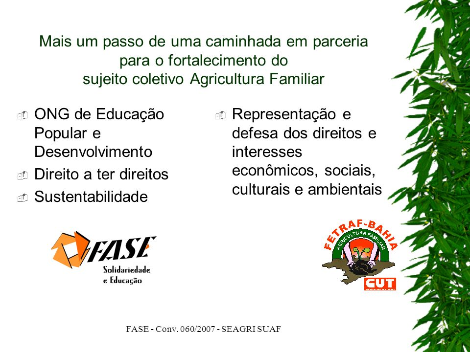 FASE - Conv. 060/2007 - SEAGRI SUAF Mais um passo de uma caminhada em parceria para o fortalecimento do sujeito coletivo Agricultura Familiar ONG de E