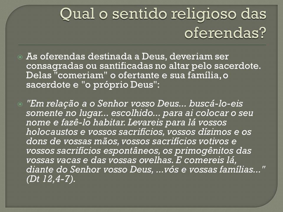 As oferendas destinada a Deus, deveriam ser consagradas ou santificadas no altar pelo sacerdote. Delas