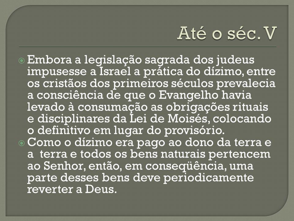 Embora a legislação sagrada dos judeus impusesse a Israel a prática do dízimo, entre os cristãos dos primeiros séculos prevalecia a consciência de que