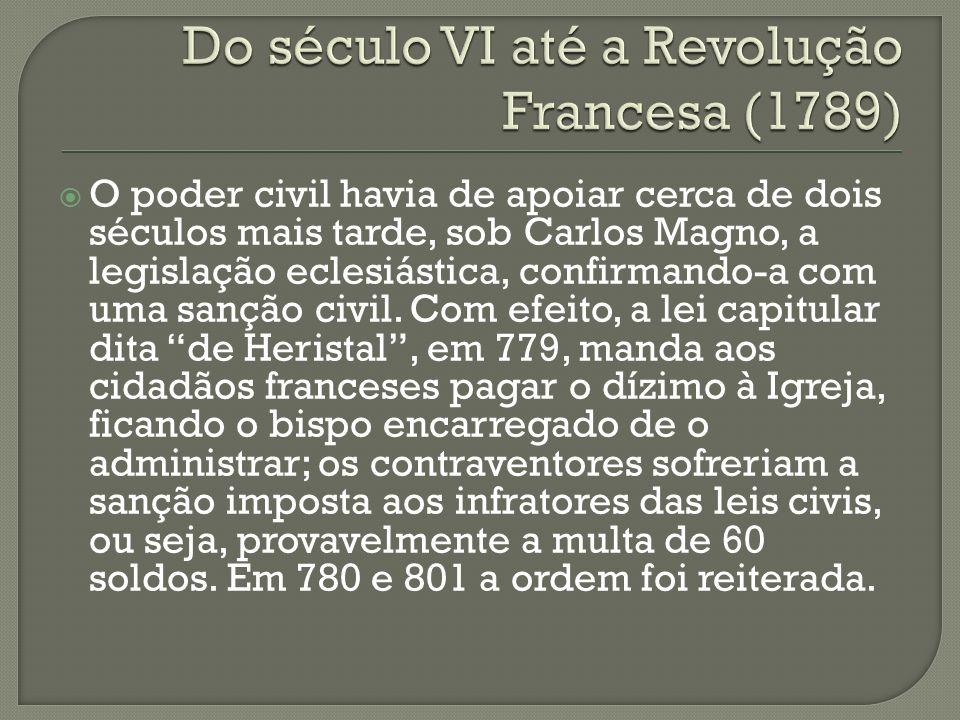 O poder civil havia de apoiar cerca de dois séculos mais tarde, sob Carlos Magno, a legislação eclesiástica, confirmando-a com uma sanção civil. Com e