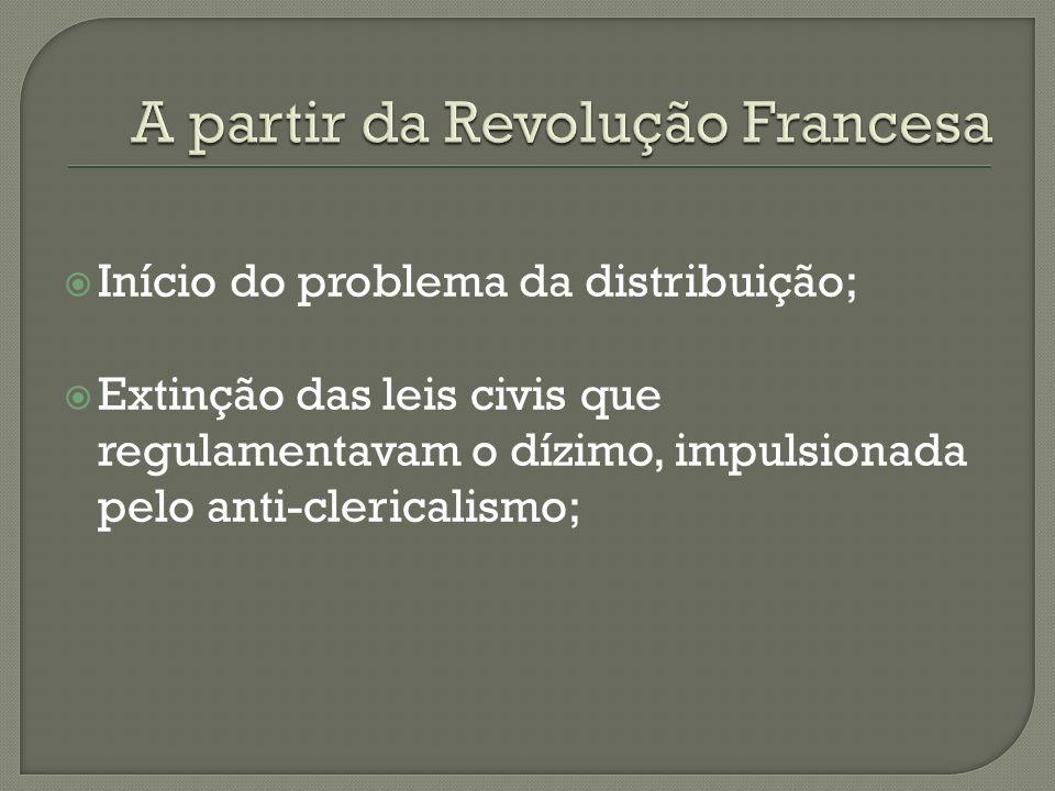 Início do problema da distribuição; Extinção das leis civis que regulamentavam o dízimo, impulsionada pelo anti-clericalismo;