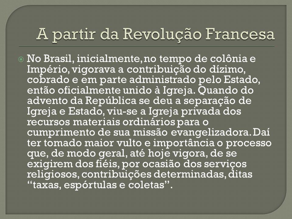 No Brasil, inicialmente, no tempo de colônia e Império, vigorava a contribuição do dízimo, cobrado e em parte administrado pelo Estado, então oficialm