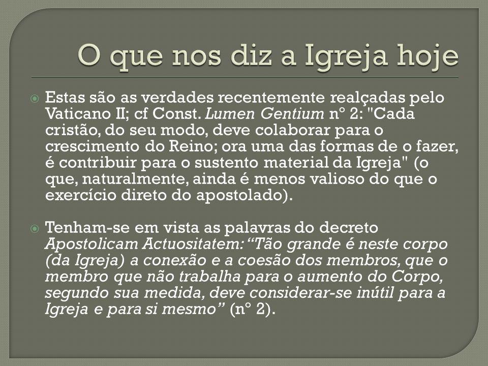 Estas são as verdades recentemente realçadas pelo Vaticano II; cf Const. Lumen Gentium nº 2: