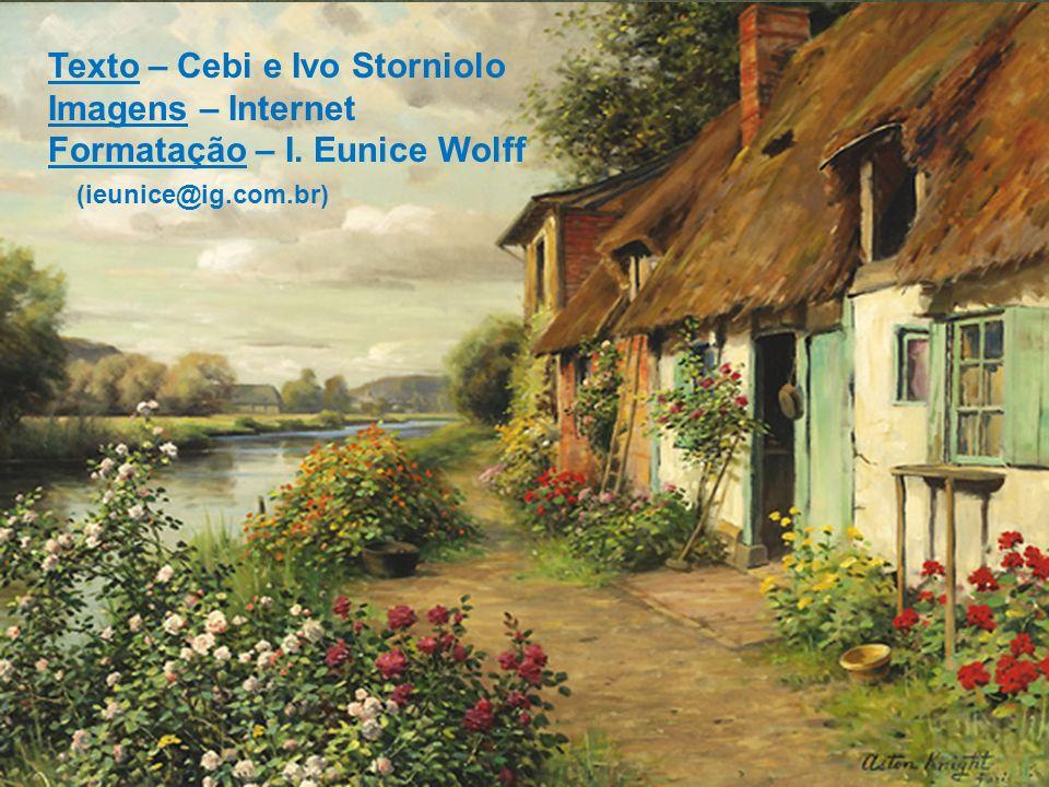 Texto – Cebi e Ivo Storniolo Imagens – Internet Formatação – I. Eunice Wolff (ieunice@ig.com.br)