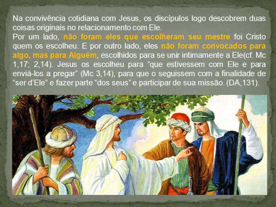 Na convivência cotidiana com Jesus, os discípulos logo descobrem duas coisas originais no relacionamento com Ele. Por um lado, não foram eles que esco