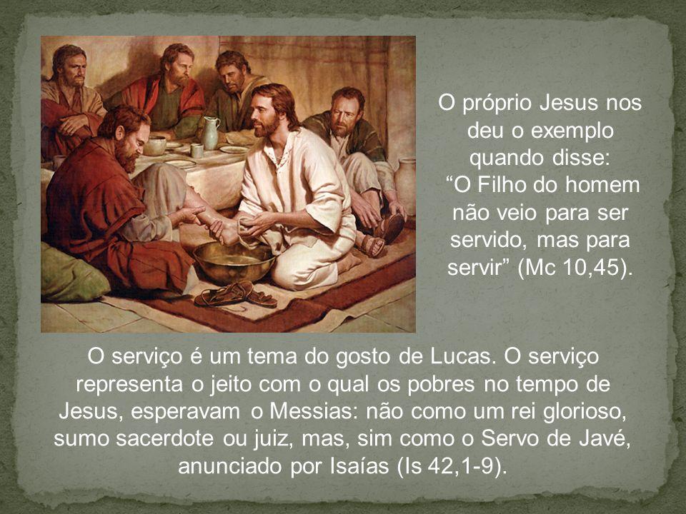O serviço é um tema do gosto de Lucas. O serviço representa o jeito com o qual os pobres no tempo de Jesus, esperavam o Messias: não como um rei glori