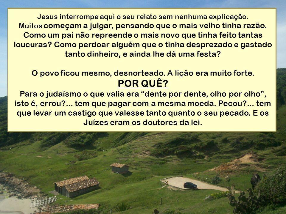 Jesus interrompe aqui o seu relato sem nenhuma explicação. Muitos começam a julgar, pensando que o mais velho tinha razão. Como um pai não repreende o