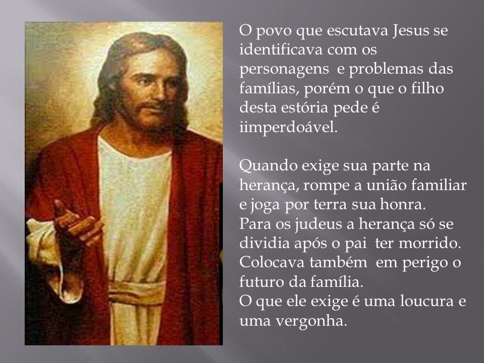 O povo que escutava Jesus se identificava com os personagens e problemas das famílias, porém o que o filho desta estória pede é iimperdoável. Quando e