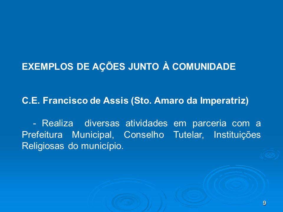 9 EXEMPLOS DE AÇÕES JUNTO À COMUNIDADE C.E. Francisco de Assis (Sto. Amaro da Imperatriz) - Realiza diversas atividades em parceria com a Prefeitura M