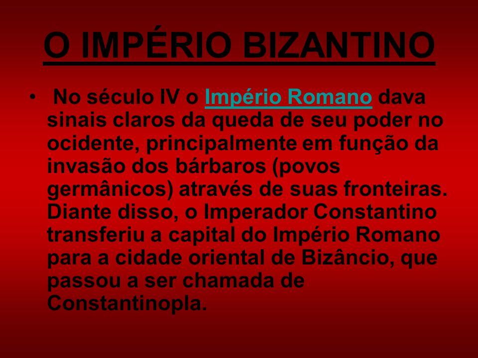 O IMPÉRIO BIZANTINO No século IV o Império Romano dava sinais claros da queda de seu poder no ocidente, principalmente em função da invasão dos bárbar